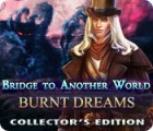 Bridge to Another World: Burnt Dreams Collector's Edition spil
