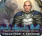 Bridge to Another World: Through the Looking Glass Collector's Edition spil